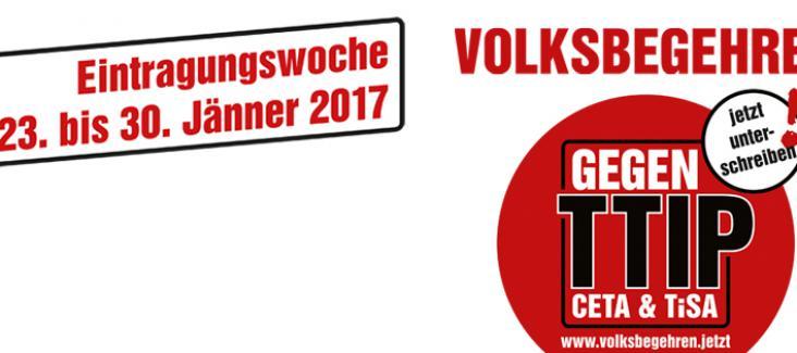 Volksbegehren Gemeinsam gegen TTIP - CETA - TISA. Eintragungswoche 23.-30.1.2017
