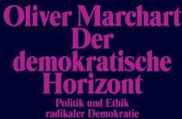 Der demokratische Horizont, Politik und Ethik radikaler Demokratie